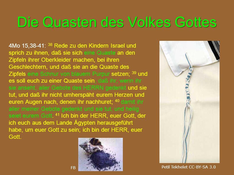 Die Quasten des Volkes Gottes 4Mo 15,38-41: 38 Rede zu den Kindern Israel und sprich zu ihnen, daß sie sich eine Quaste an den Zipfeln ihrer Oberkleid