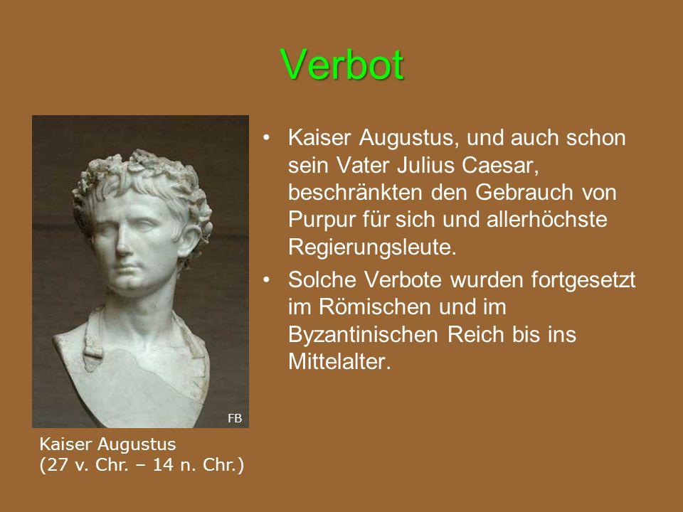 Verbot Kaiser Augustus, und auch schon sein Vater Julius Caesar, beschränkten den Gebrauch von Purpur für sich und allerhöchste Regierungsleute. Solch