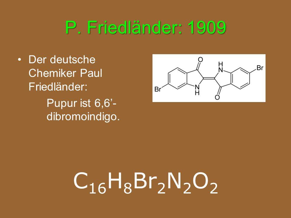 P. Friedländer: 1909 Der deutsche Chemiker Paul Friedländer: Pupur ist 6,6'- dibromoindigo. C 16 H 8 Br 2 N 2 O 2