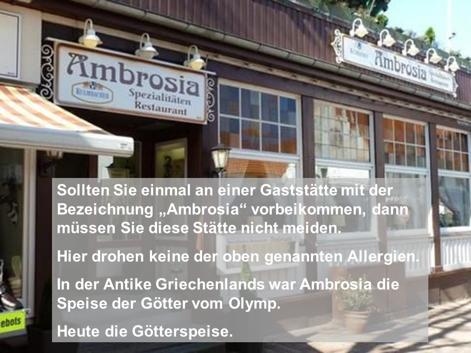 """Sollten Sie einmal an einer Gaststätte mit der Bezeichnung """"Ambrosia"""" vorbeikommen, dann müssen Sie diese Stätte nicht meiden. Hier drohen keine der o"""
