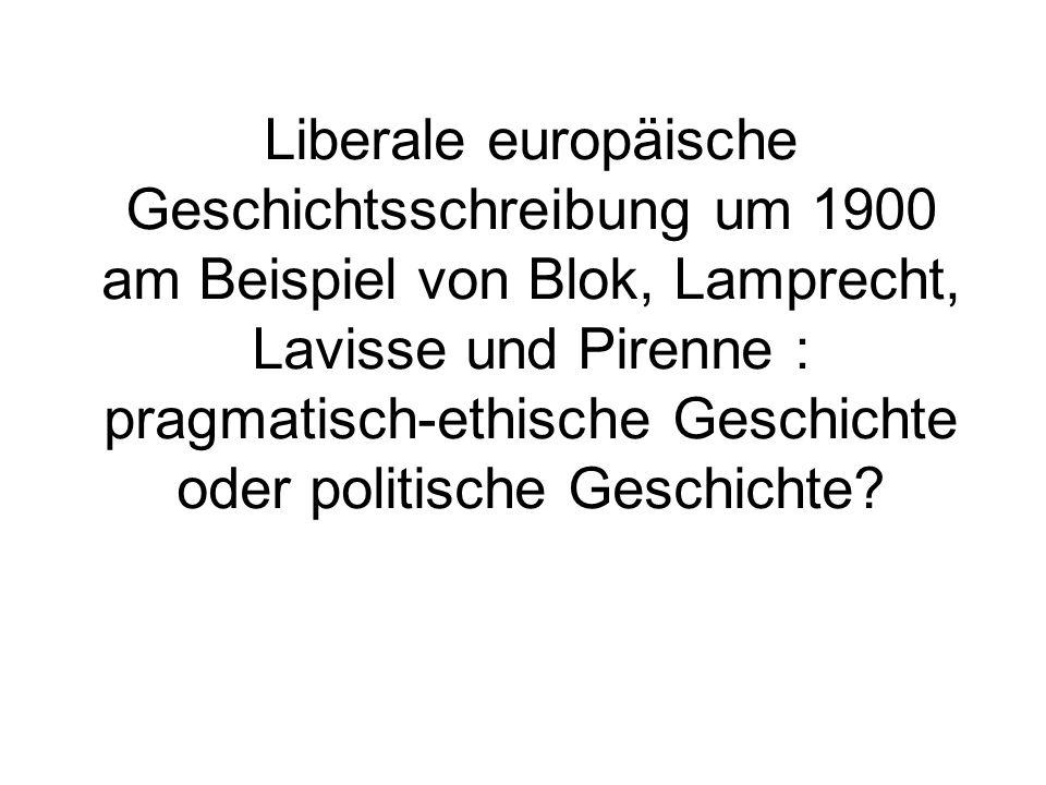 Liberale europäische Geschichtsschreibung um 1900 am Beispiel von Blok, Lamprecht, Lavisse und Pirenne : pragmatisch-ethische Geschichte oder politische Geschichte