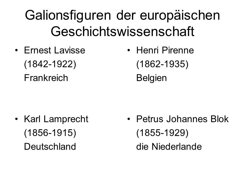 Ernest Lavisse (1842-1922) Frankreich Karl Lamprecht (1856-1915) Deutschland Henri Pirenne (1862-1935) Belgien Petrus Johannes Blok (1855-1929) die Niederlande