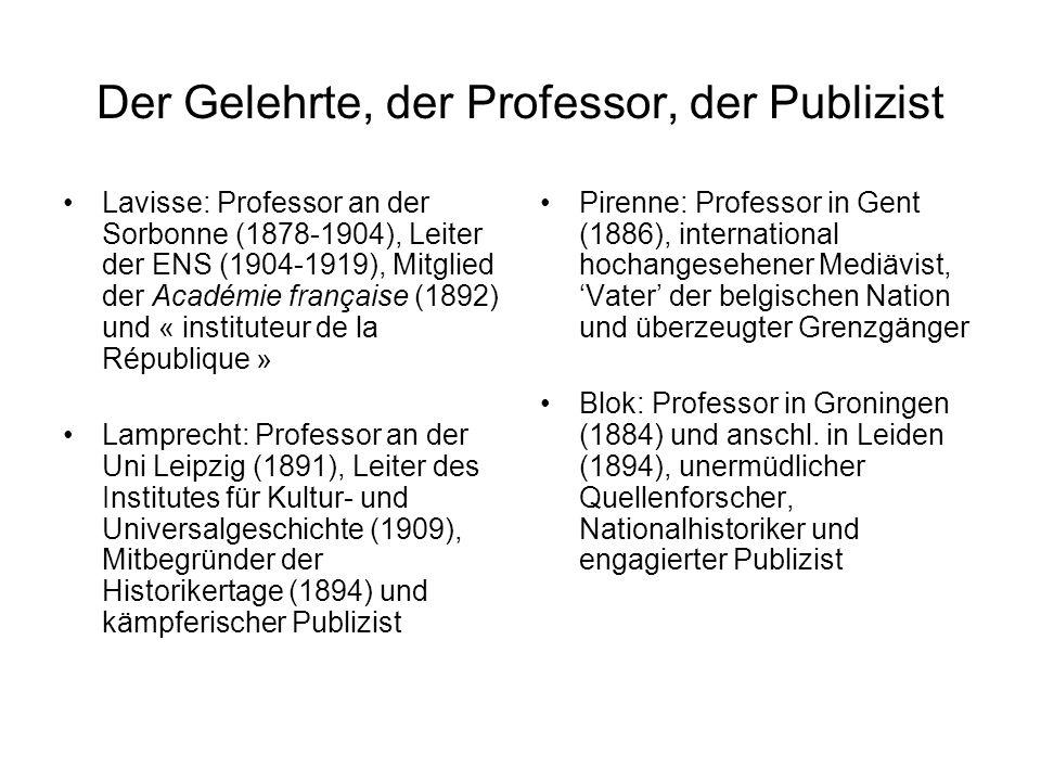 Der Gelehrte, der Professor, der Publizist Lavisse: Professor an der Sorbonne (1878-1904), Leiter der ENS (1904-1919), Mitglied der Académie française