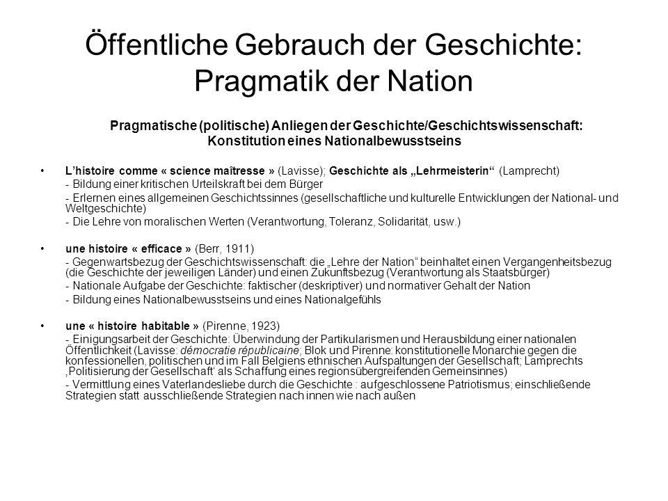 Öffentliche Gebrauch der Geschichte: Pragmatik der Nation Pragmatische (politische) Anliegen der Geschichte/Geschichtswissenschaft: Konstitution eines