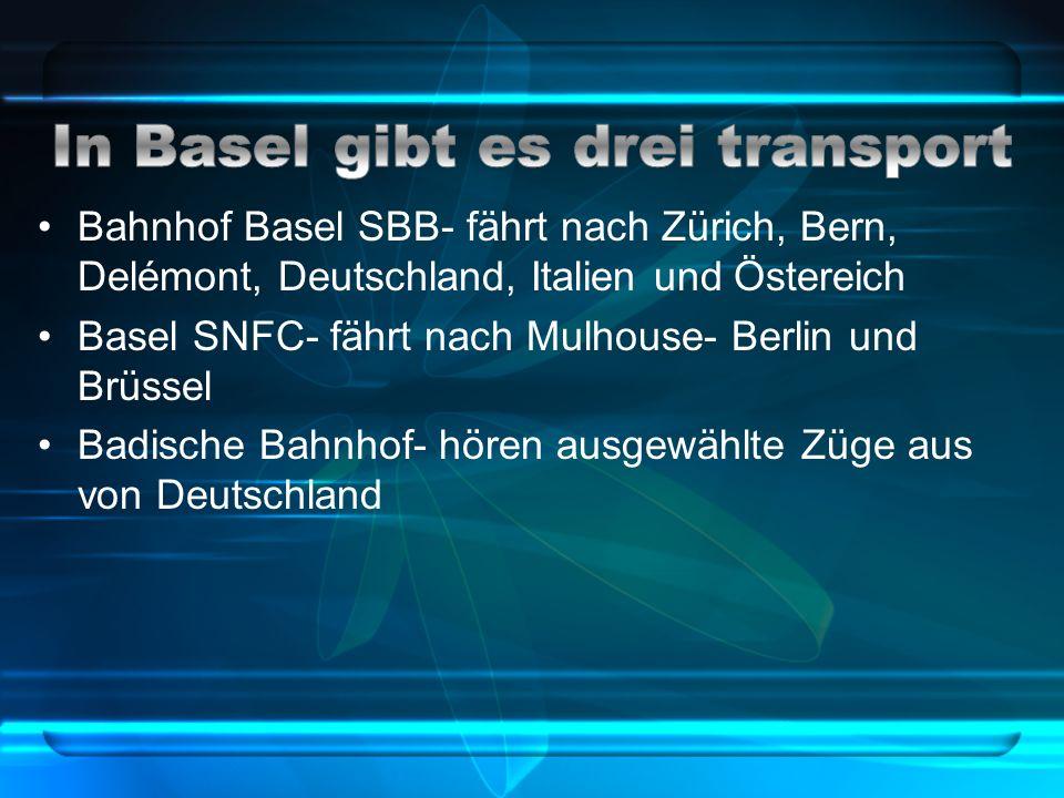 Bahnhof Basel SBB- fährt nach Zürich, Bern, Delémont, Deutschland, Italien und Östereich Basel SNFC- fährt nach Mulhouse- Berlin und Brüssel Badische Bahnhof- hören ausgewählte Züge aus von Deutschland