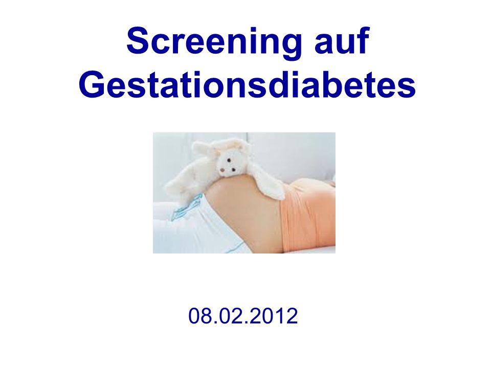 08.02.2012 Screening auf Gestationsdiabetes