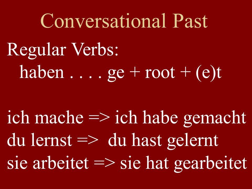 Conversational Past Inseparable and –ieren verbs: haben [conjugated] followed by past participle: root + t [note: no ge ] ich studiere => ich habe studiert er erwartet => er hat erwartet