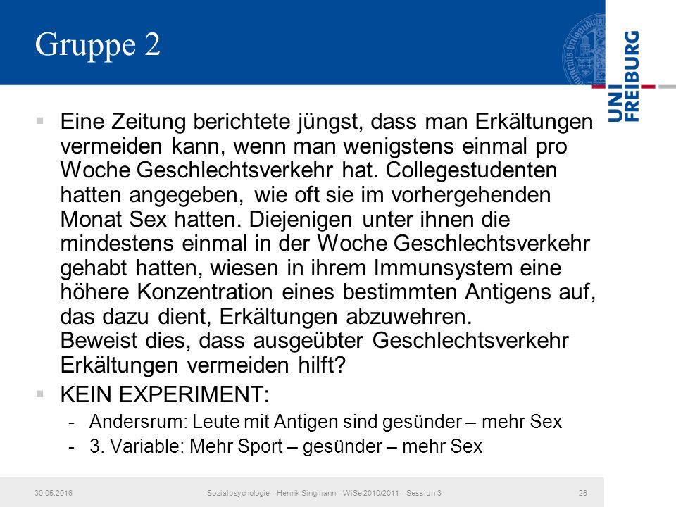 Gruppe 2  Eine Zeitung berichtete jüngst, dass man Erkältungen vermeiden kann, wenn man wenigstens einmal pro Woche Geschlechtsverkehr hat.