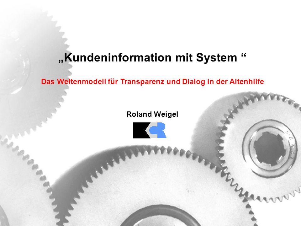 """""""Kundeninformation mit System Das Weltenmodell für Transparenz und Dialog in der Altenhilfe Roland Weigel"""