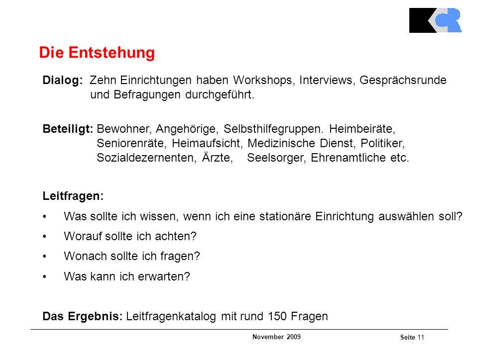 November 2009 Seite 11 Die Entstehung Dialog: Zehn Einrichtungen haben Workshops, Interviews, Gesprächsrunde und Befragungen durchgeführt.
