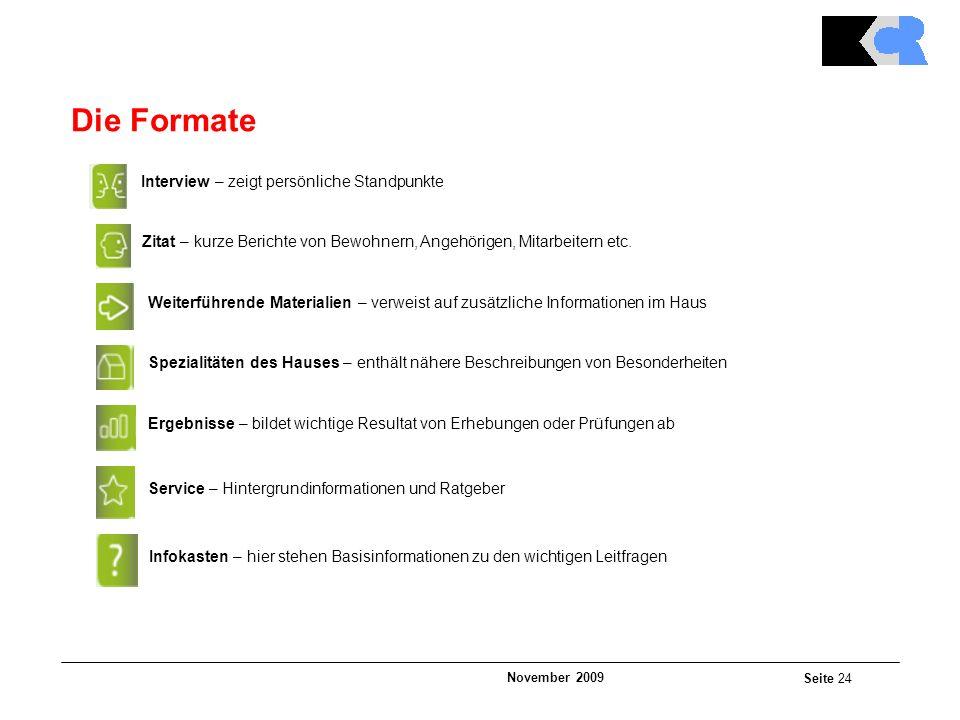 November 2009 Seite 24 Die Formate Interview – zeigt persönliche Standpunkte Zitat – kurze Berichte von Bewohnern, Angehörigen, Mitarbeitern etc.
