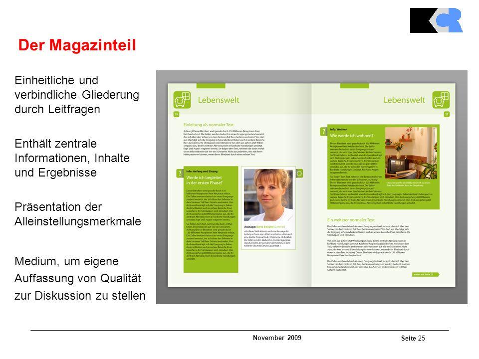 November 2009 Seite 25 Der Magazinteil Einheitliche und verbindliche Gliederung durch Leitfragen Enthält zentrale Informationen, Inhalte und Ergebnisse Präsentation der Alleinstellungsmerkmale Medium, um eigene Auffassung von Qualität zur Diskussion zu stellen