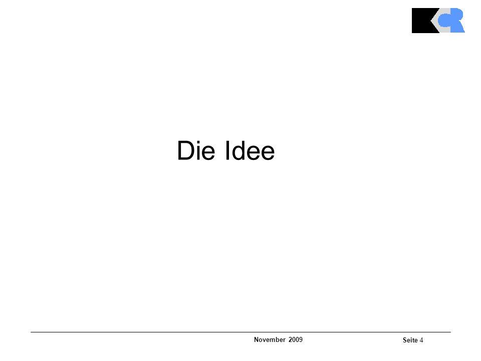 November 2009 Seite 4 Die Idee