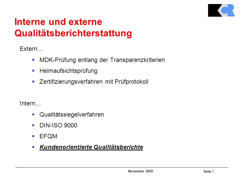 November 2009 Seite 7 Interne und externe Qualitätsberichterstattung Extern…  MDK-Prüfung entlang der Transparenzkriterien  Heimaufsichtsprüfung  Zertifizierungsverfahren mit Prüfprotokoll Intern…  Qualitätssiegelverfahren  DIN-ISO 9000  EFQM  Kundenorientierte Qualitätsberichte