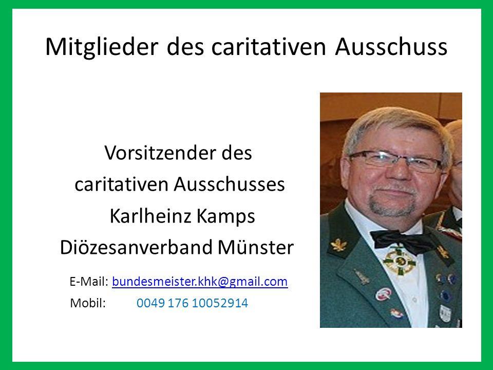 Mitglieder des caritativen Ausschuss Vorsitzender des caritativen Ausschusses Karlheinz Kamps Diözesanverband Münster E-Mail: bundesmeister.khk@gmail.combundesmeister.khk@gmail.com Mobil: 0049 176 10052914