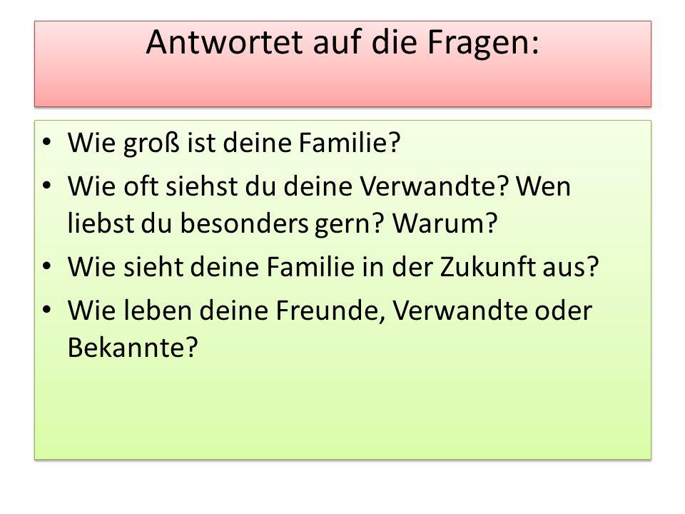 Antwortet auf die Fragen: Wie groß ist deine Familie.