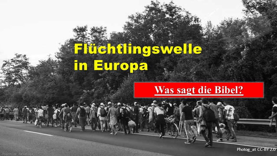 Photog_at CC-BY 2.0 Flüchtlingswelle in Europa Flüchtlingswelle in Europa Was sagt die Bibel?