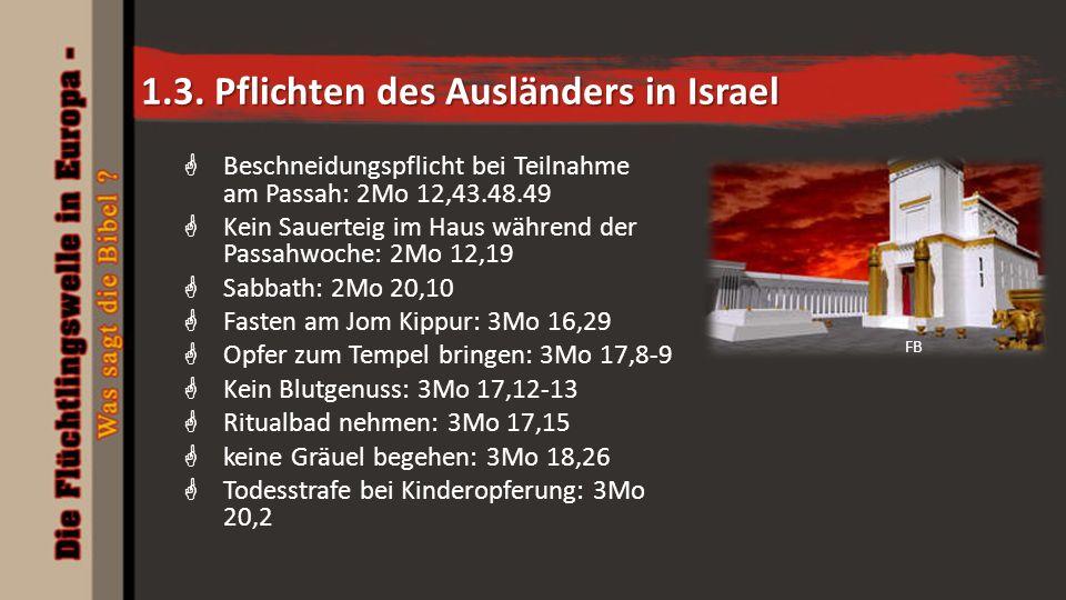 1.3. Pflichten des Ausländers in Israel  Beschneidungspflicht bei Teilnahme am Passah: 2Mo 12,43.48.49  Kein Sauerteig im Haus während der Passahwoc