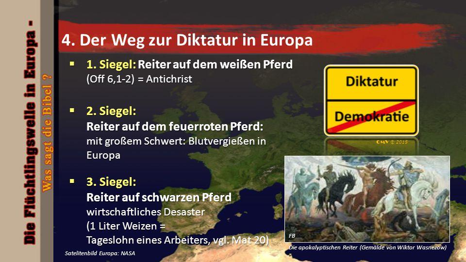 4. Der Weg zur Diktatur in Europa  1. Siegel: Reiter auf dem weißen Pferd (Off 6,1-2) = Antichrist  2. Siegel: Reiter auf dem feuerroten Pferd: mit