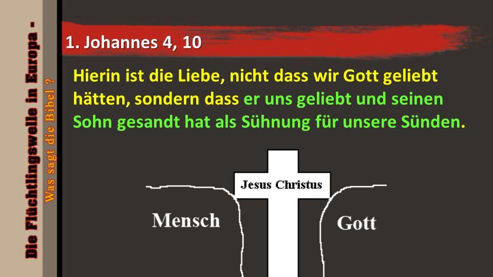 1. Johannes 4, 10 Hierin ist die Liebe, nicht dass wir Gott geliebt hätten, sondern dass er uns geliebt und seinen Sohn gesandt hat als Sühnung für un