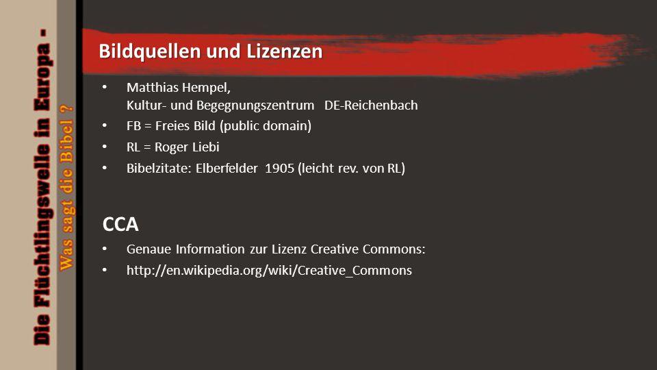 Bildquellen und Lizenzen Matthias Hempel, Kultur- und Begegnungszentrum DE-Reichenbach FB = Freies Bild (public domain) RL = Roger Liebi Bibelzitate: