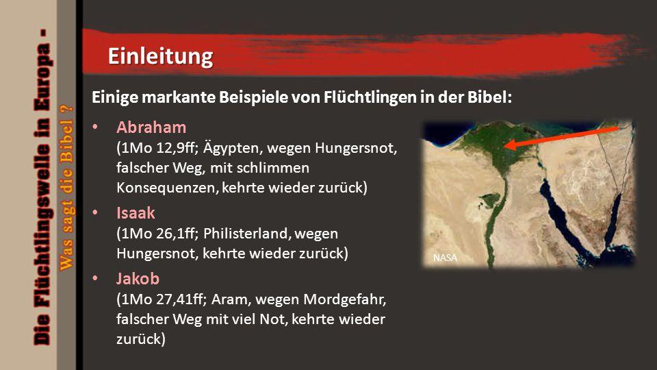 Einige markante Beispiele von Flüchtlingen in der Bibel: Abraham (1Mo 12,9ff; Ägypten, wegen Hungersnot, falscher Weg, mit schlimmen Konsequenzen, keh