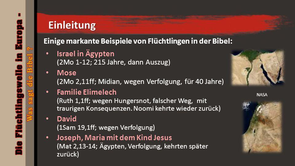 Einige markante Beispiele von Flüchtlingen in der Bibel: Israel in Ägypten (2Mo 1-12; 215 Jahre, dann Auszug) Mose (2Mo 2,11ff; Midian, wegen Verfolgung, für 40 Jahre) Familie Elimelech (Ruth 1,1ff; wegen Hungersnot, falscher Weg, mit traurigen Konsequenzen.