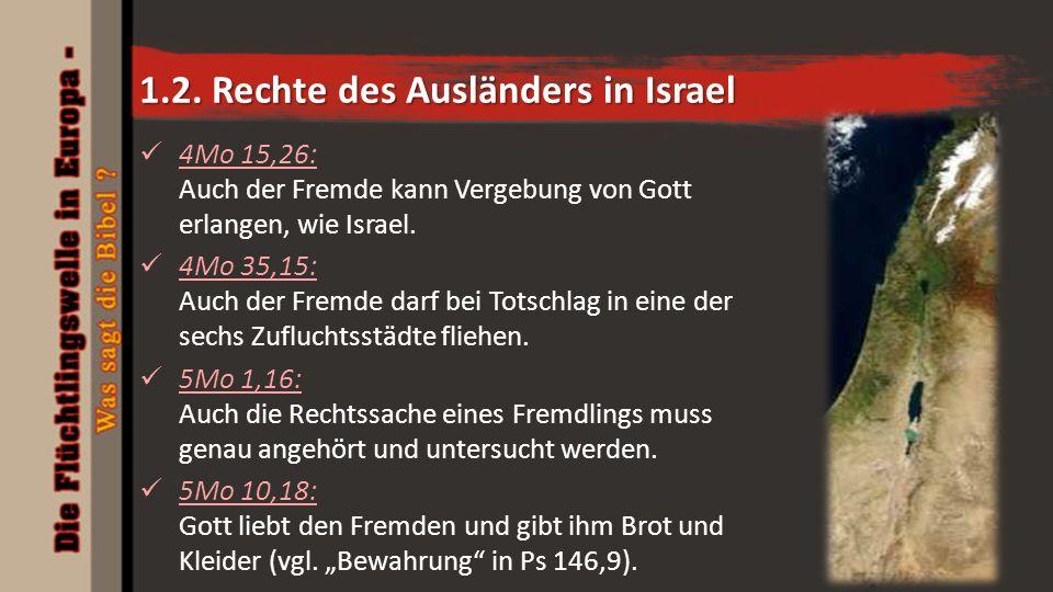 1.2. Rechte des Ausländers in Israel 4Mo 15,26: Auch der Fremde kann Vergebung von Gott erlangen, wie Israel. 4Mo 35,15: Auch der Fremde darf bei Tots