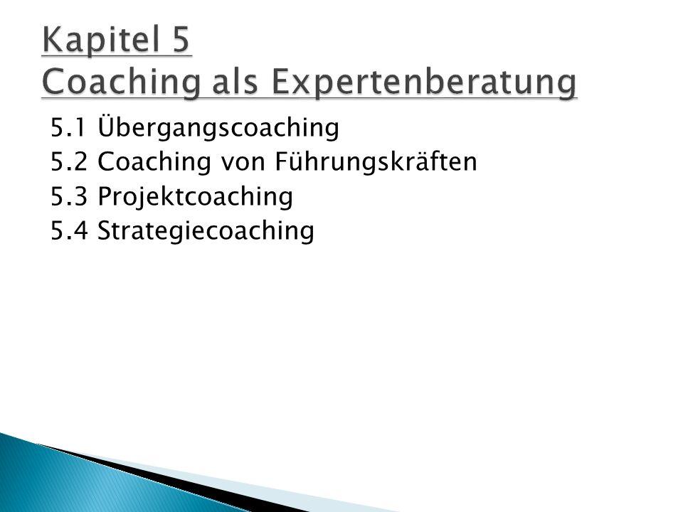 5.1 Übergangscoaching 5.2 Coaching von Führungskräften 5.3 Projektcoaching 5.4 Strategiecoaching