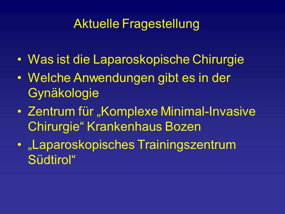 """Was ist die Laparoskopische Chirurgie Welche Anwendungen gibt es in der Gynäkologie Zentrum für """"Komplexe Minimal-Invasive Chirurgie Krankenhaus Bozen """"Laparoskopisches Trainingszentrum Südtirol Aktuelle Fragestellung"""
