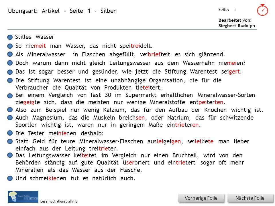 Übungsart: Titel: Quelle: Seite: Bearbeitet von: Siegbert Rudolph Lesemotivationstraining 4 Artikel - Seite 1 – Silben Titel: Quelle: Stilles Wasser So niemeit man Wasser, das nicht speitreidelt.