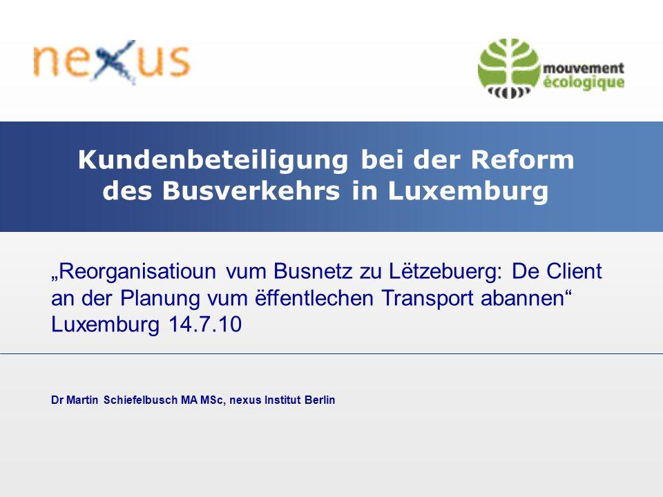 Kundenbeteiligung bei der Reform des Busnetzes in Luxemburg Luxembourg 14.7.10 Dr Martin Schiefelbusch MA MSc Typische Planungsaufgaben  Angebotskonzept  Linienführung  Fahrplangestaltung  Haltestellen  Fahrgastinformation  Tarifgestaltung