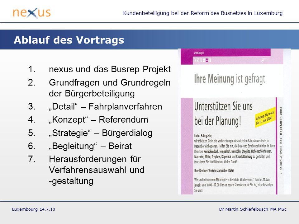 Kundenbeteiligung bei der Reform des Busnetzes in Luxemburg Luxembourg 14.7.10 Dr Martin Schiefelbusch MA MSc nexus und das Busrep-Projekt nexus Institut für Kooperationsmanagement und interdisziplinäre Forschung GmbH entstanden 1999 als Ausgründung der TU Berlin ca.
