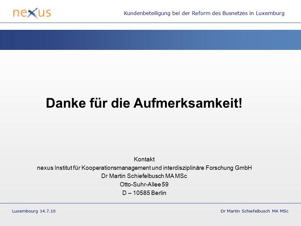 Kundenbeteiligung bei der Reform des Busnetzes in Luxemburg Luxembourg 14.7.10 Dr Martin Schiefelbusch MA MSc Danke für die Aufmerksamkeit.
