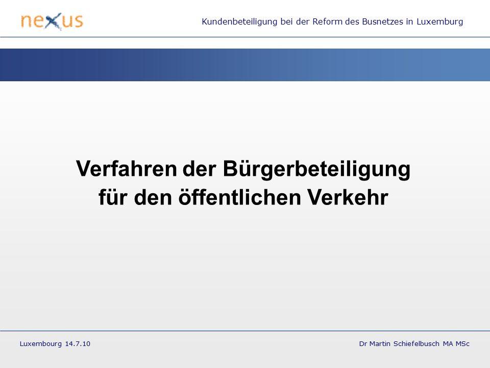 Kundenbeteiligung bei der Reform des Busnetzes in Luxemburg Luxembourg 14.7.10 Dr Martin Schiefelbusch MA MSc Zeitpunkt der Beteiligung Bodensteiner 2009