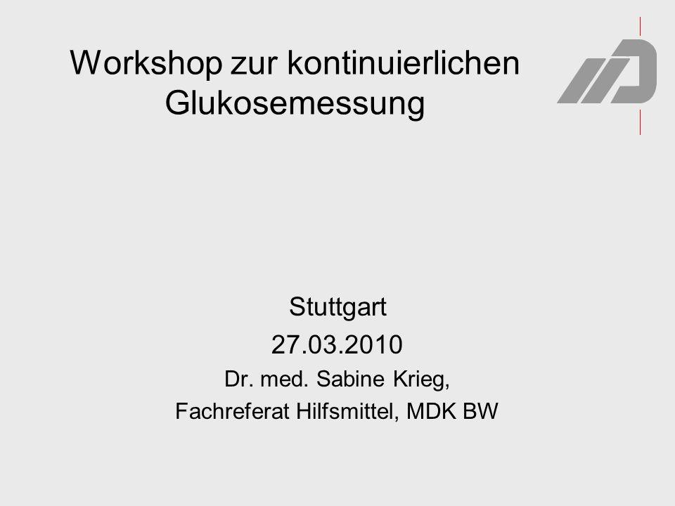 Workshop zur kontinuierlichen Glukosemessung Stuttgart 27.03.2010 Dr. med. Sabine Krieg, Fachreferat Hilfsmittel, MDK BW