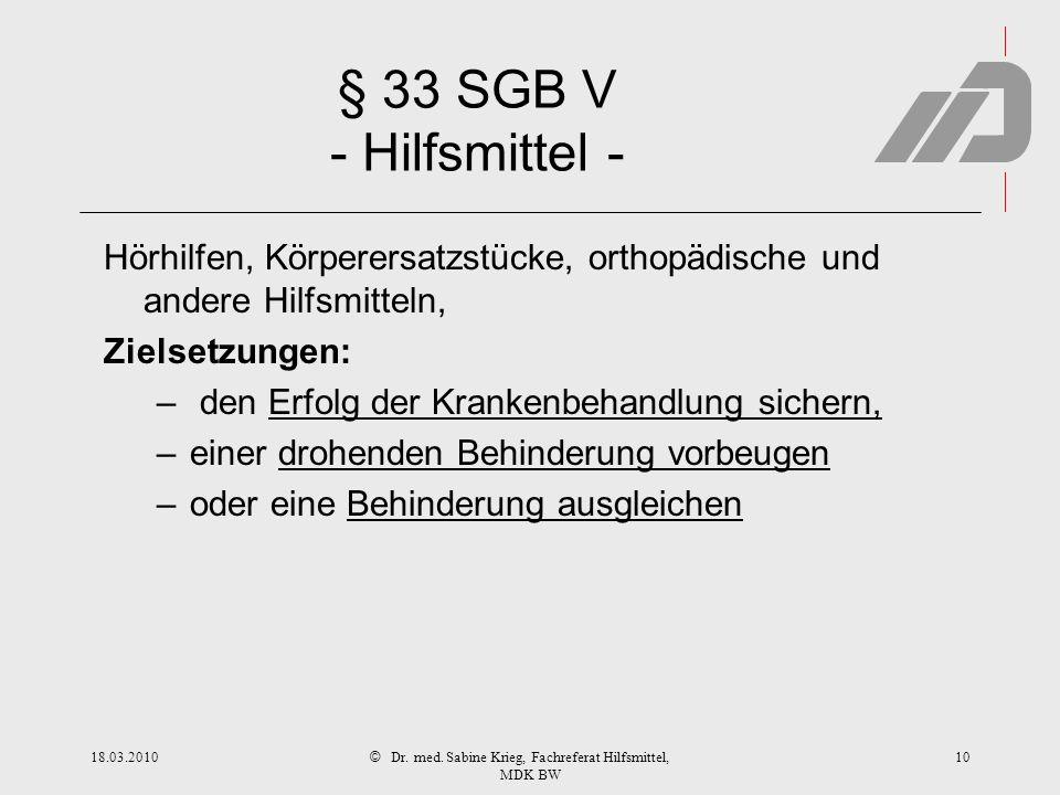 © § 33 SGB V - Hilfsmittel - Hörhilfen, Körperersatzstücke, orthopädische und andere Hilfsmitteln, Zielsetzungen: – den Erfolg der Krankenbehandlung s