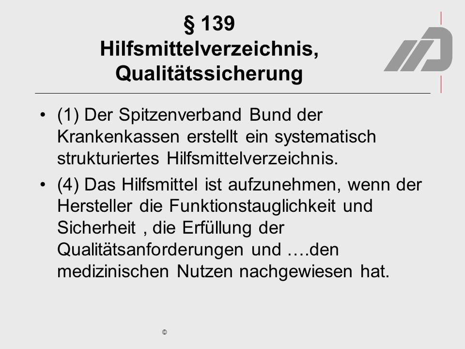 © § 139 Hilfsmittelverzeichnis, Qualitätssicherung (1) Der Spitzenverband Bund der Krankenkassen erstellt ein systematisch strukturiertes Hilfsmittelv