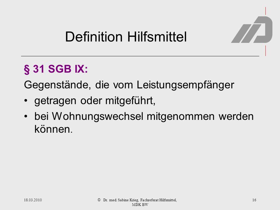 © Definition Hilfsmittel § 31 SGB IX: Gegenstände, die vom Leistungsempfänger getragen oder mitgeführt, bei Wohnungswechsel mitgenommen werden können.