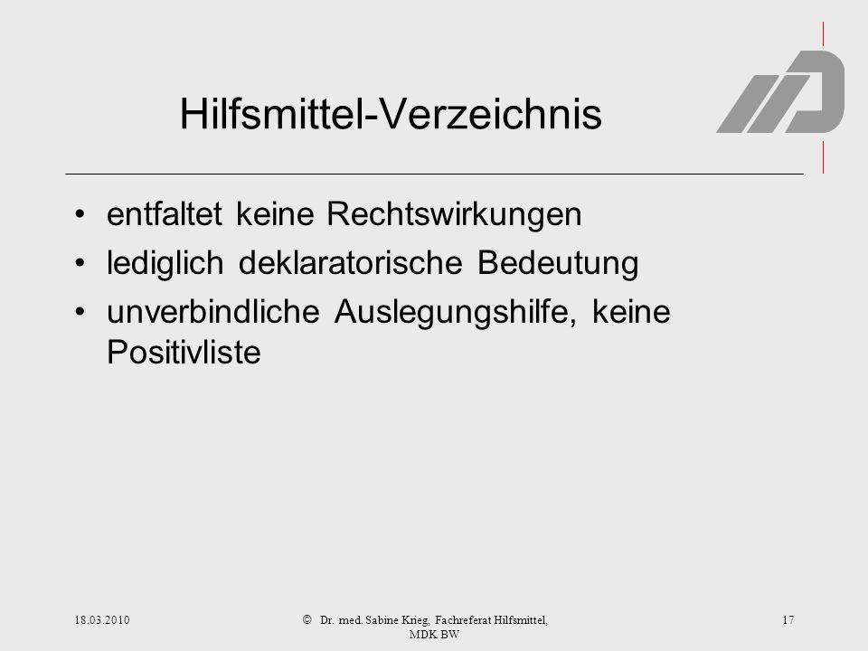 © Hilfsmittel-Verzeichnis entfaltet keine Rechtswirkungen lediglich deklaratorische Bedeutung unverbindliche Auslegungshilfe, keine Positivliste 1718.03.2010Dr.