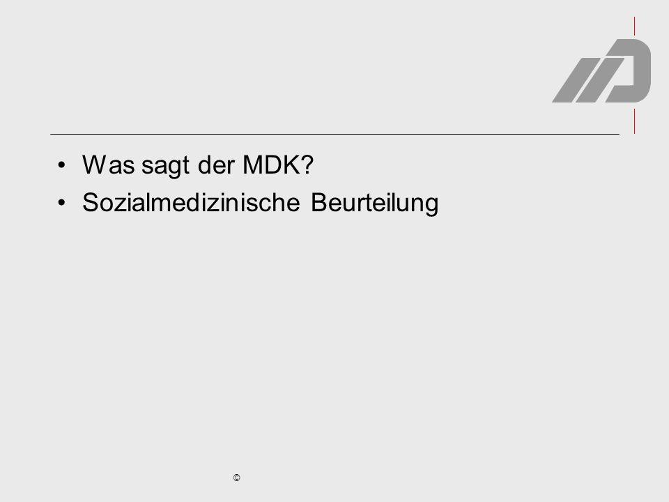 © Was sagt der MDK? Sozialmedizinische Beurteilung