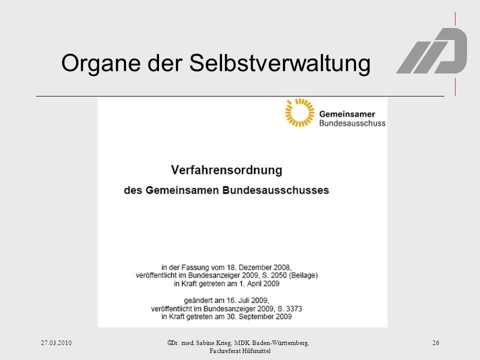 © Organe der Selbstverwaltung 27.03.2010Dr. med. Sabine Krieg, MDK Baden-Württemberg, Fachreferat Hilfsmittel 26