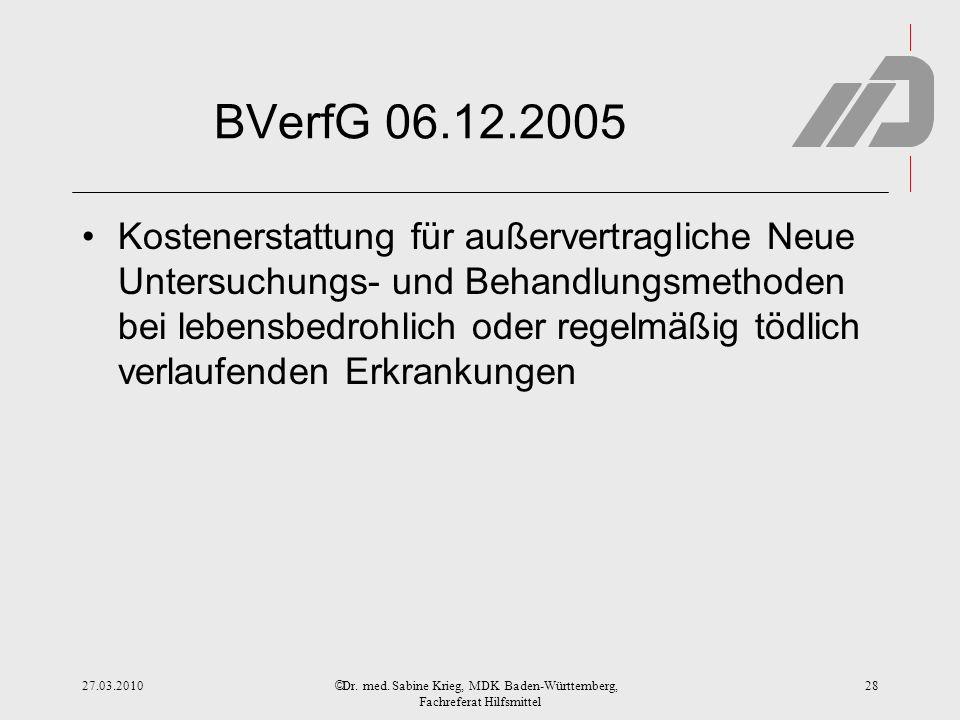 © BVerfG 06.12.2005 Kostenerstattung für außervertragliche Neue Untersuchungs- und Behandlungsmethoden bei lebensbedrohlich oder regelmäßig tödlich verlaufenden Erkrankungen 27.03.2010Dr.