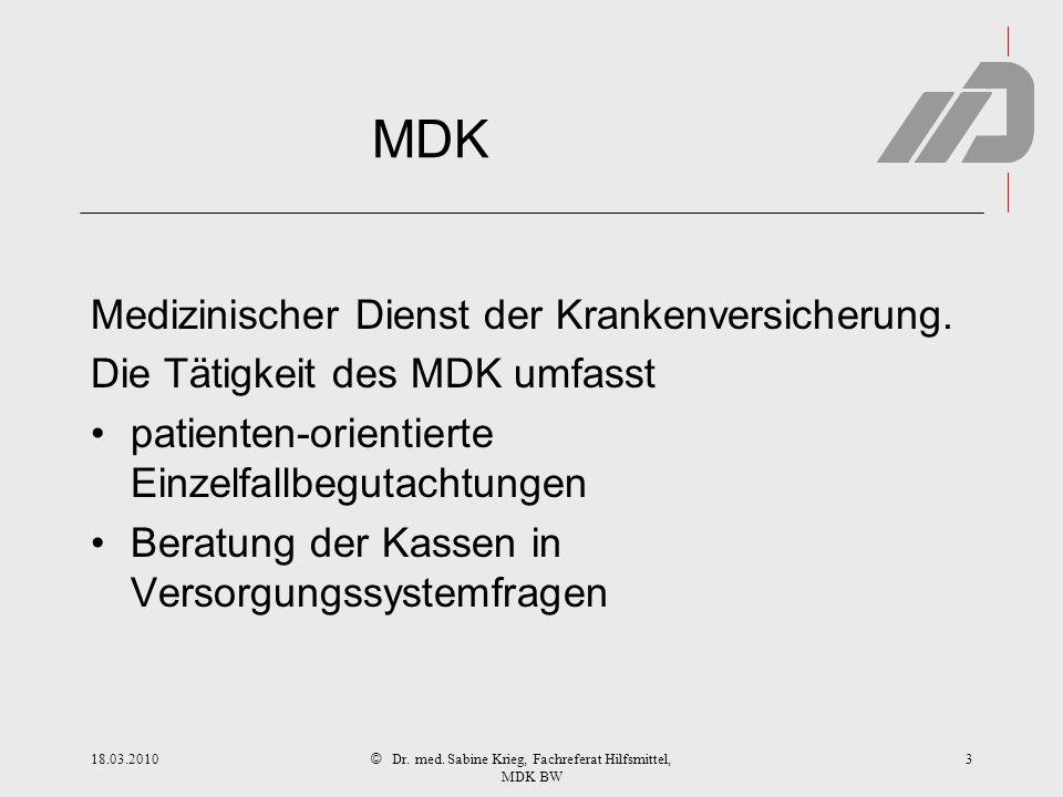 © Hilfsmittelverzeichnis der GKV 1418.03.2010Dr. med. Sabine Krieg, Fachreferat Hilfsmittel, MDK BW