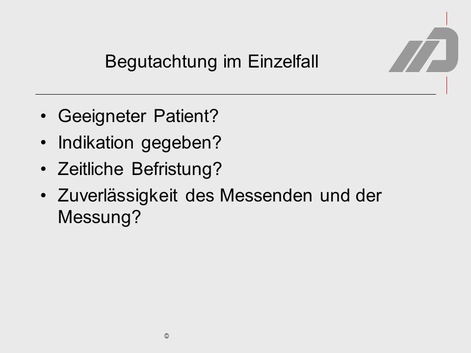 © Begutachtung im Einzelfall Geeigneter Patient? Indikation gegeben? Zeitliche Befristung? Zuverlässigkeit des Messenden und der Messung?
