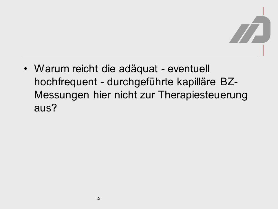 © Warum reicht die adäquat - eventuell hochfrequent - durchgeführte kapilläre BZ- Messungen hier nicht zur Therapiesteuerung aus