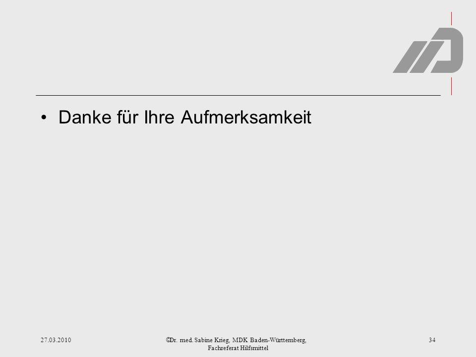 © Danke für Ihre Aufmerksamkeit 27.03.2010Dr. med. Sabine Krieg, MDK Baden-Württemberg, Fachreferat Hilfsmittel 34