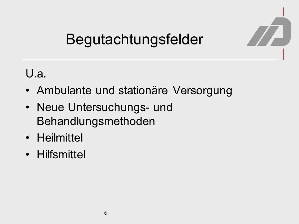 © Begutachtungsfelder U.a. Ambulante und stationäre Versorgung Neue Untersuchungs- und Behandlungsmethoden Heilmittel Hilfsmittel