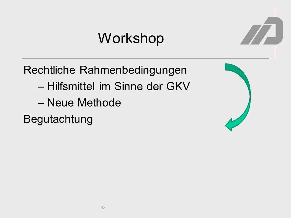 © Workshop Rechtliche Rahmenbedingungen –Hilfsmittel im Sinne der GKV –Neue Methode Begutachtung