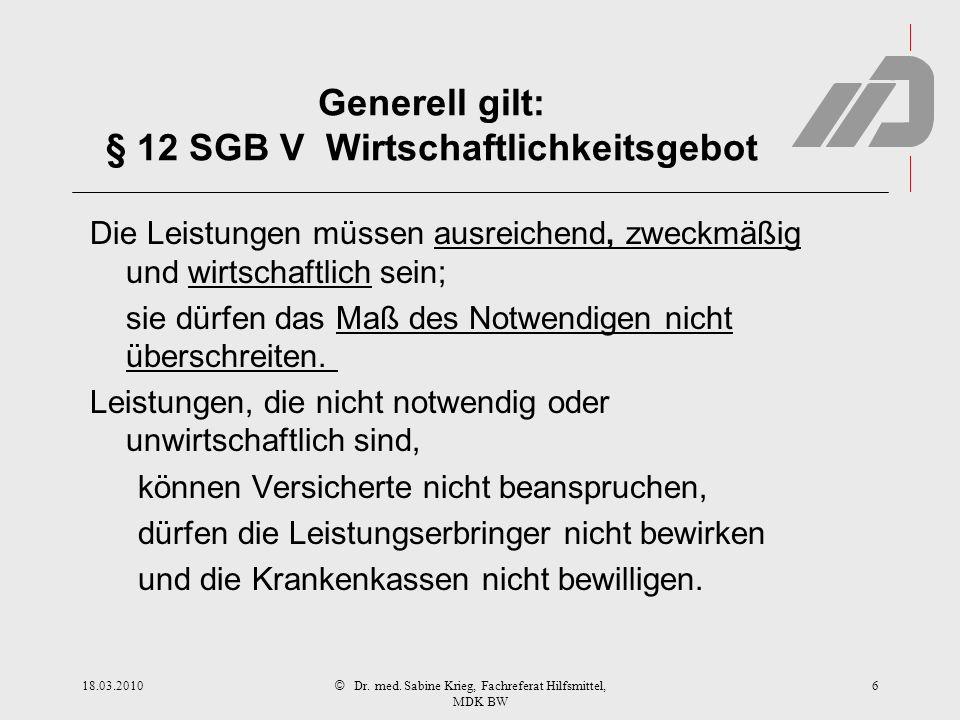 © Generell gilt: § 12 SGB V Wirtschaftlichkeitsgebot Die Leistungen müssen ausreichend, zweckmäßig und wirtschaftlich sein; sie dürfen das Maß des Not
